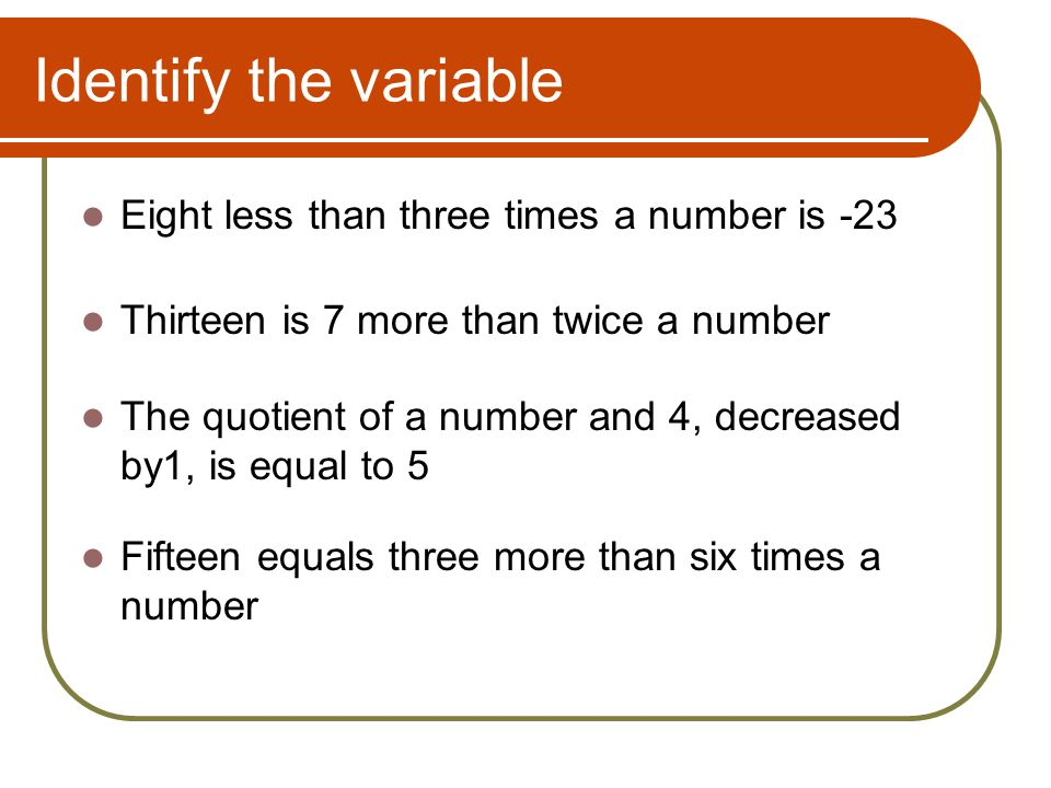 Identify the variable Eight less than three times a number is -23