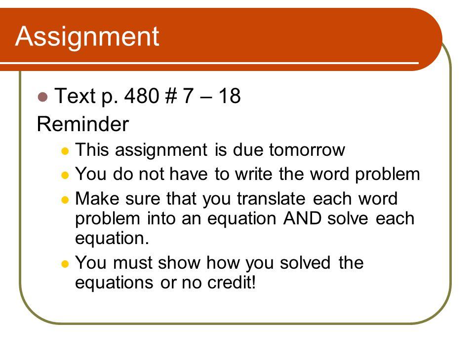 Assignment Text p. 480 # 7 – 18 Reminder