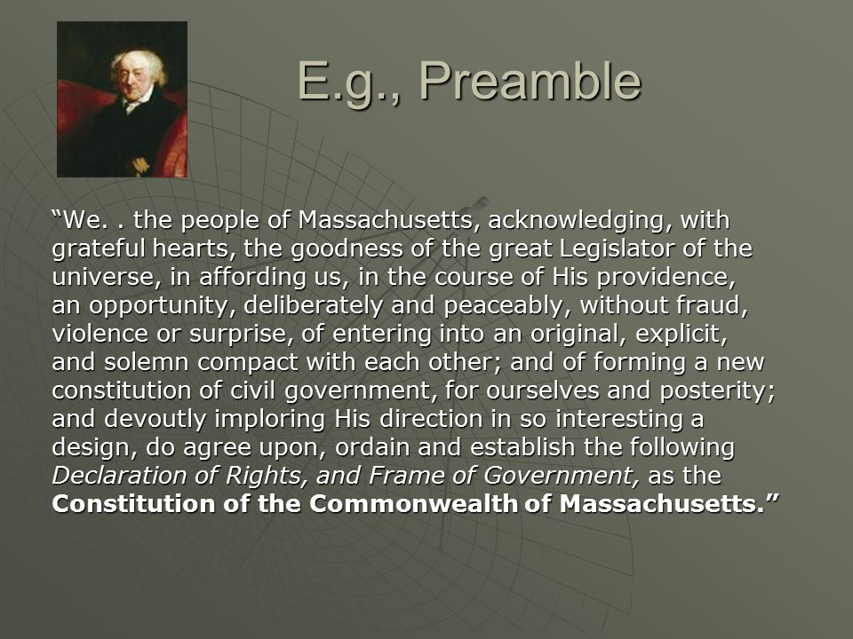 E.g., Preamble We. . the people of Massachusetts, acknowledging, with