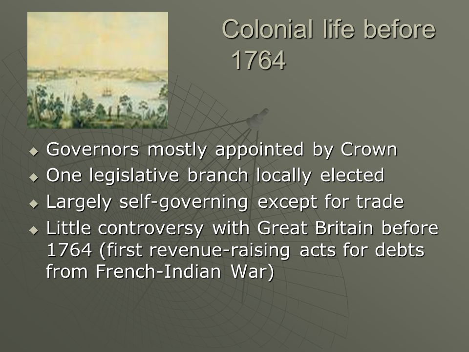 Colonial life before 1764 Governors mostly appointed by Crown