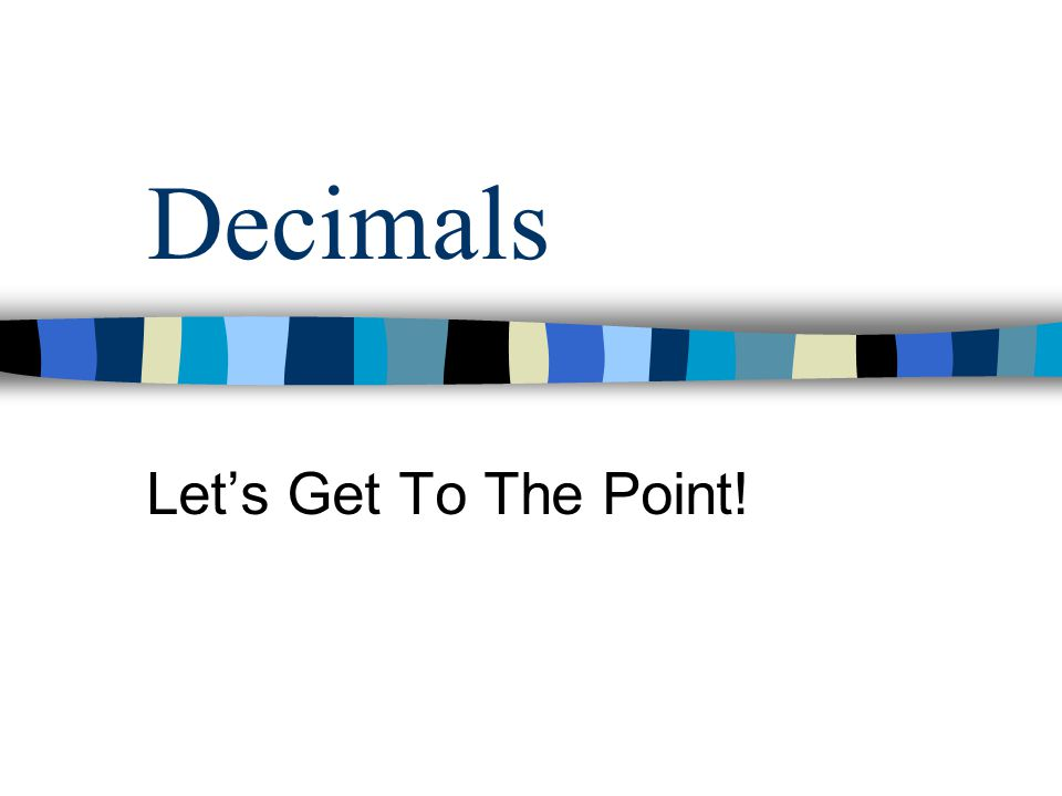 Decimals Let's Get To The Point!