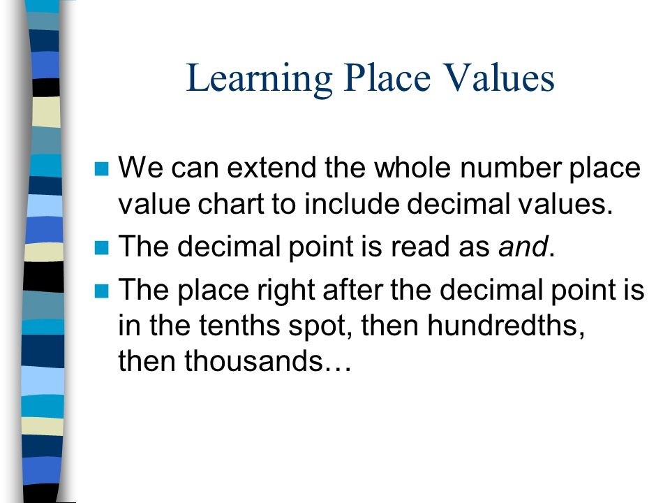 Learning Place Values We can extend the whole number place value chart to include decimal values. The decimal point is read as and.