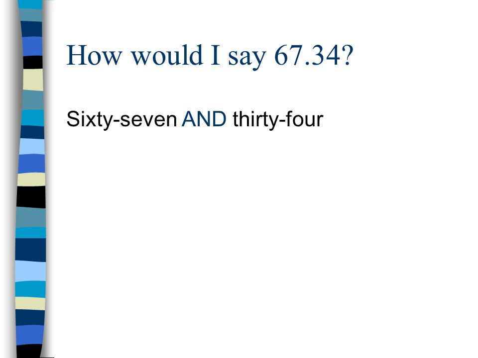 How would I say 67.34 Sixty-seven AND thirty-four
