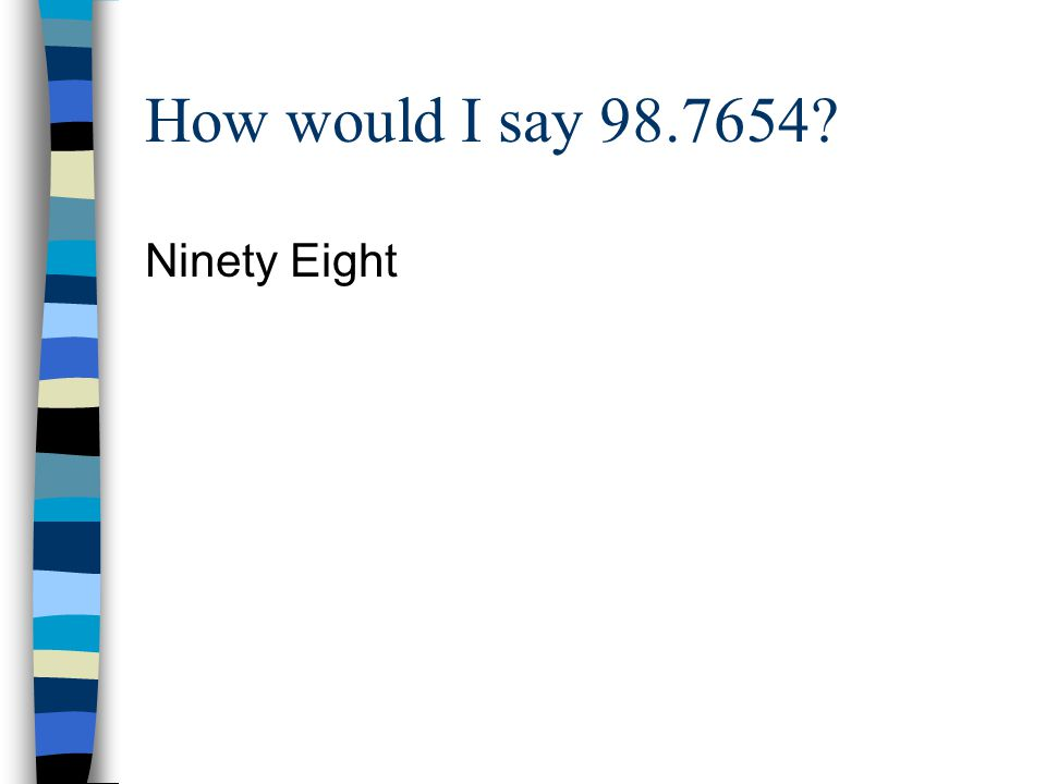 How would I say 98.7654 Ninety Eight