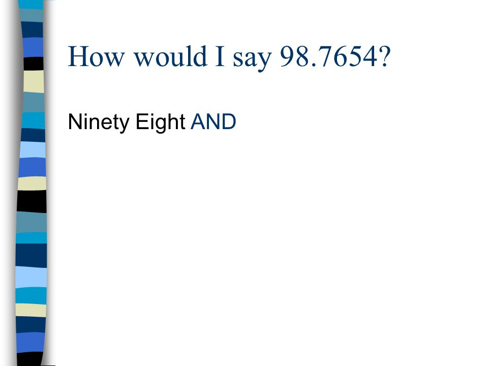 How would I say 98.7654 Ninety Eight AND