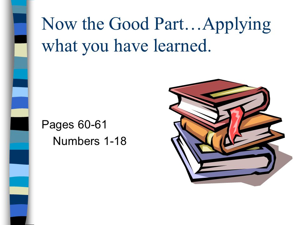 Now the Good Part…Applying what you have learned.