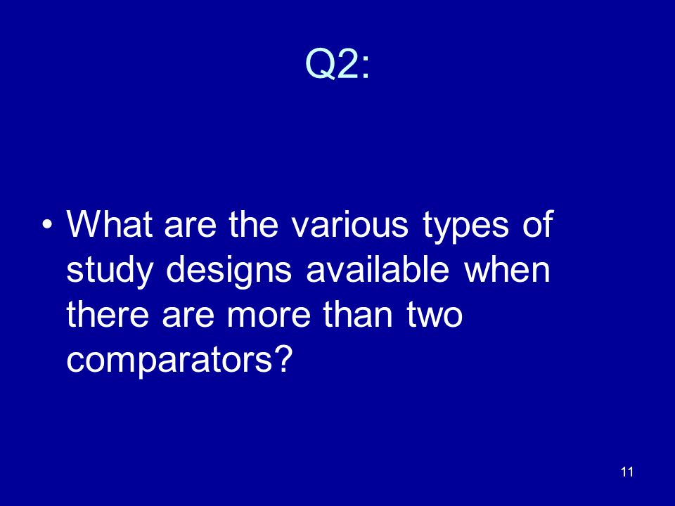 Q2: What are the various types of study designs available when there are more than two comparators