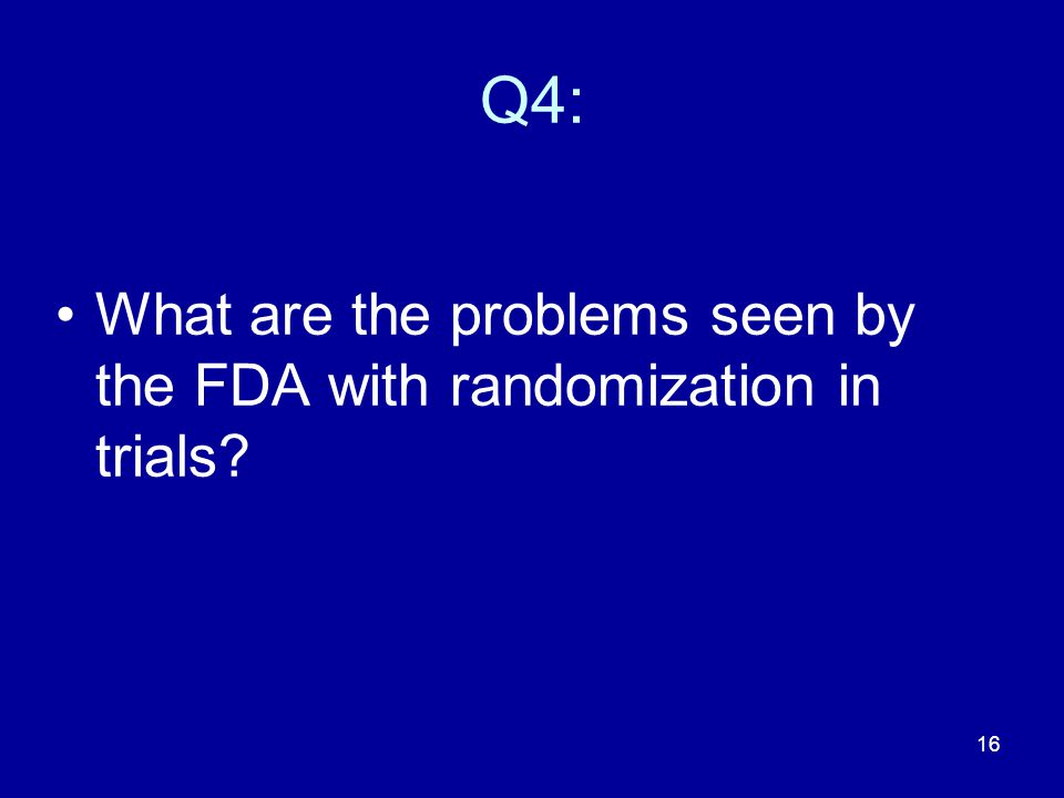 Q4: What are the problems seen by the FDA with randomization in trials