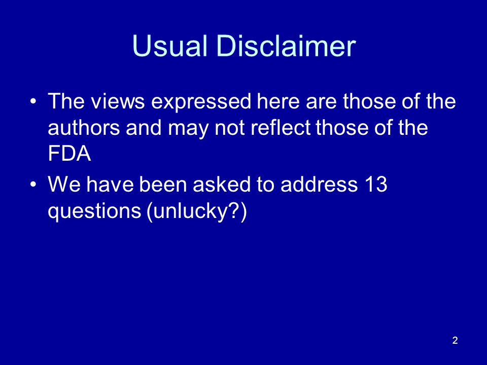 Usual Disclaimer The views expressed here are those of the authors and may not reflect those of the FDA.