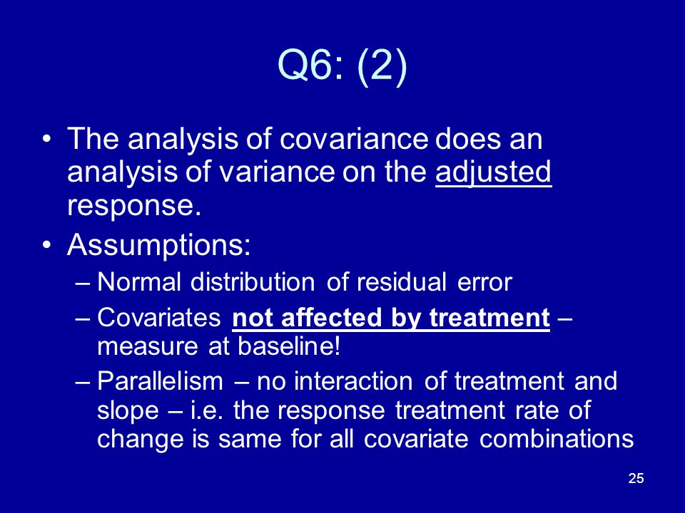 Q6: (2) The analysis of covariance does an analysis of variance on the adjusted response. Assumptions: