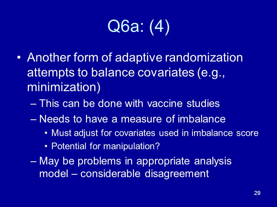 Q6a: (4) Another form of adaptive randomization attempts to balance covariates (e.g., minimization)