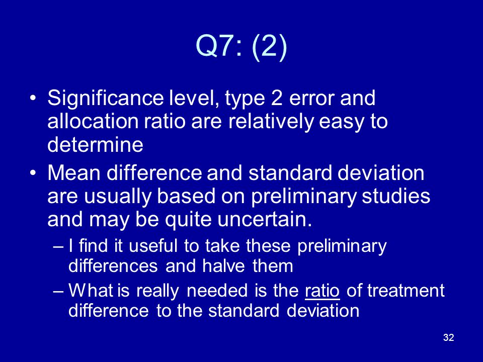 Q7: (2) Significance level, type 2 error and allocation ratio are relatively easy to determine.