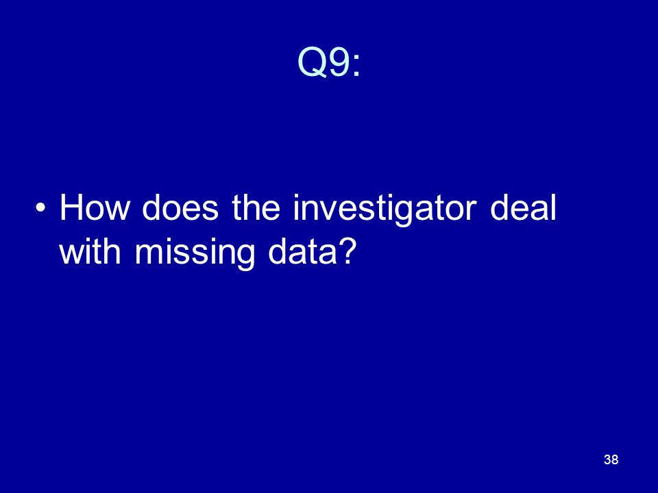 Q9: How does the investigator deal with missing data