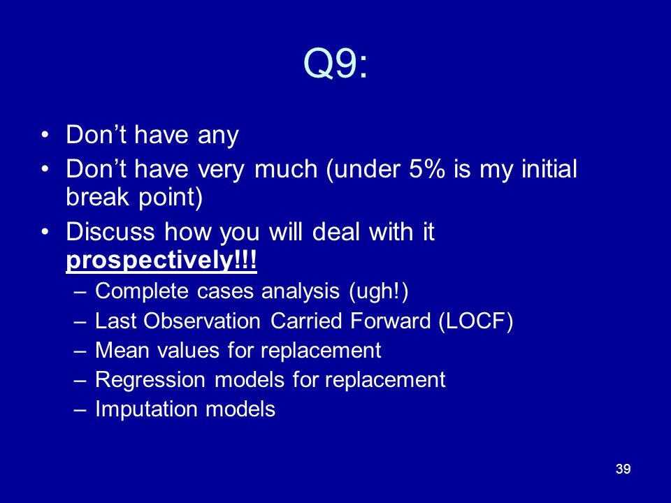 Q9: Don't have any. Don't have very much (under 5% is my initial break point) Discuss how you will deal with it prospectively!!!