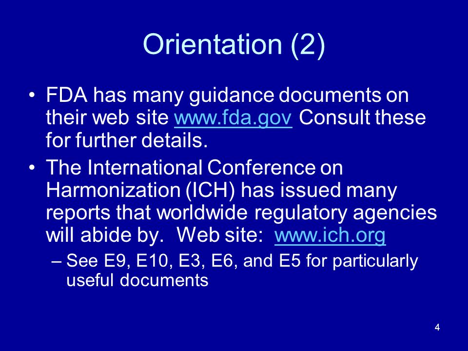 Orientation (2) FDA has many guidance documents on their web site www.fda.gov Consult these for further details.