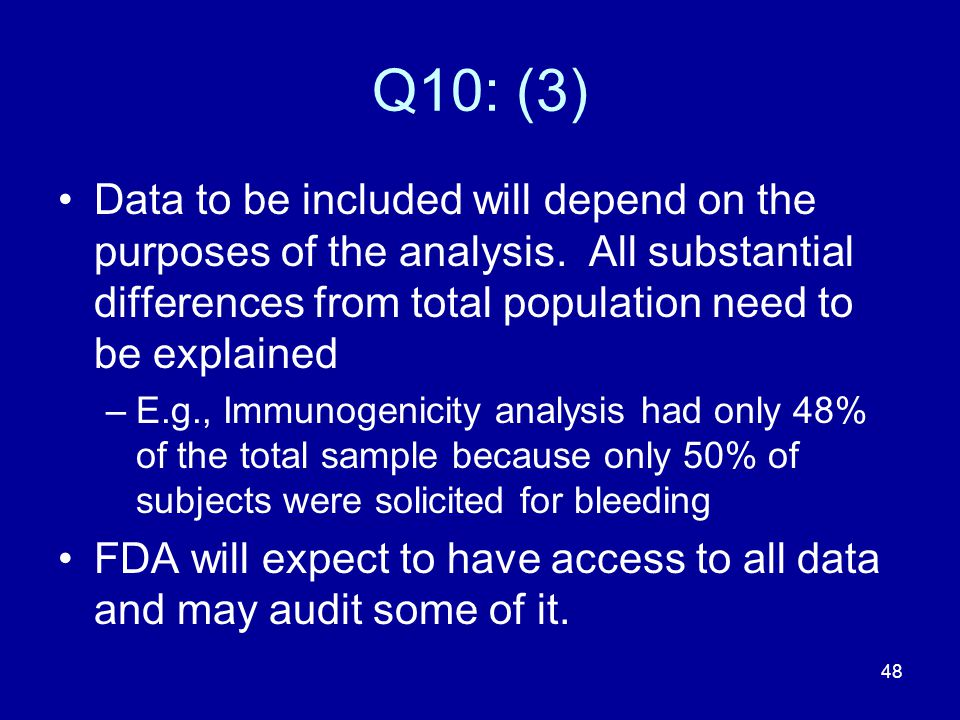 Q10: (3) Data to be included will depend on the purposes of the analysis. All substantial differences from total population need to be explained.
