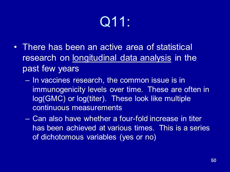 Q11: There has been an active area of statistical research on longitudinal data analysis in the past few years.