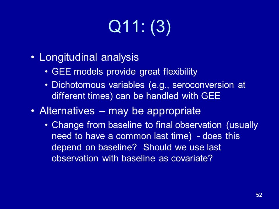 Q11: (3) Longitudinal analysis Alternatives – may be appropriate