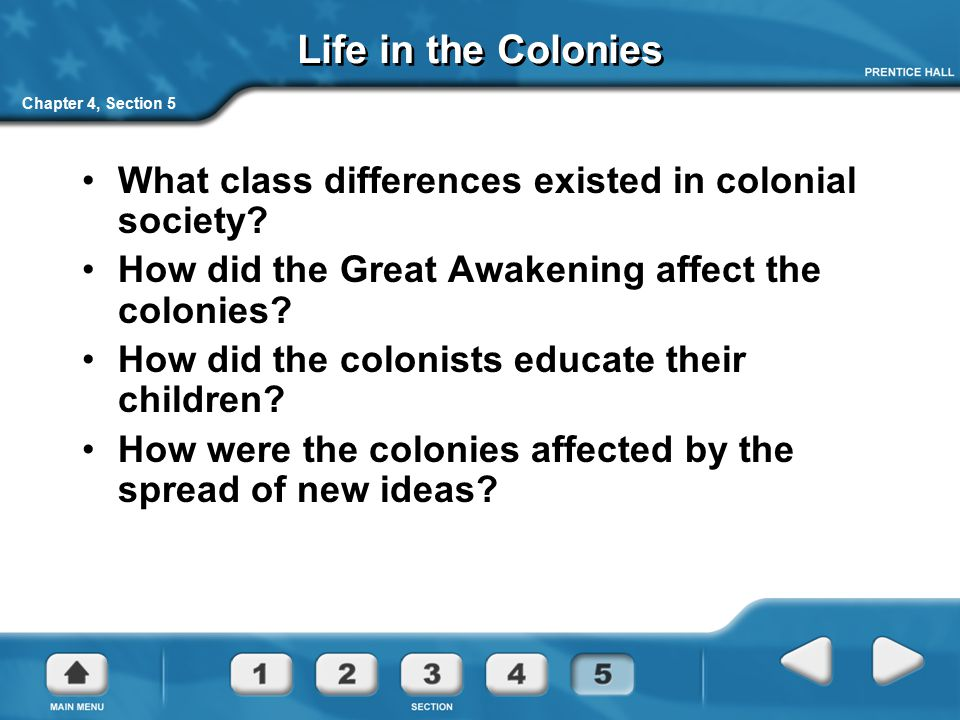 Life in the Colonies Chapter 4, Section 5. What class differences existed in colonial society How did the Great Awakening affect the colonies