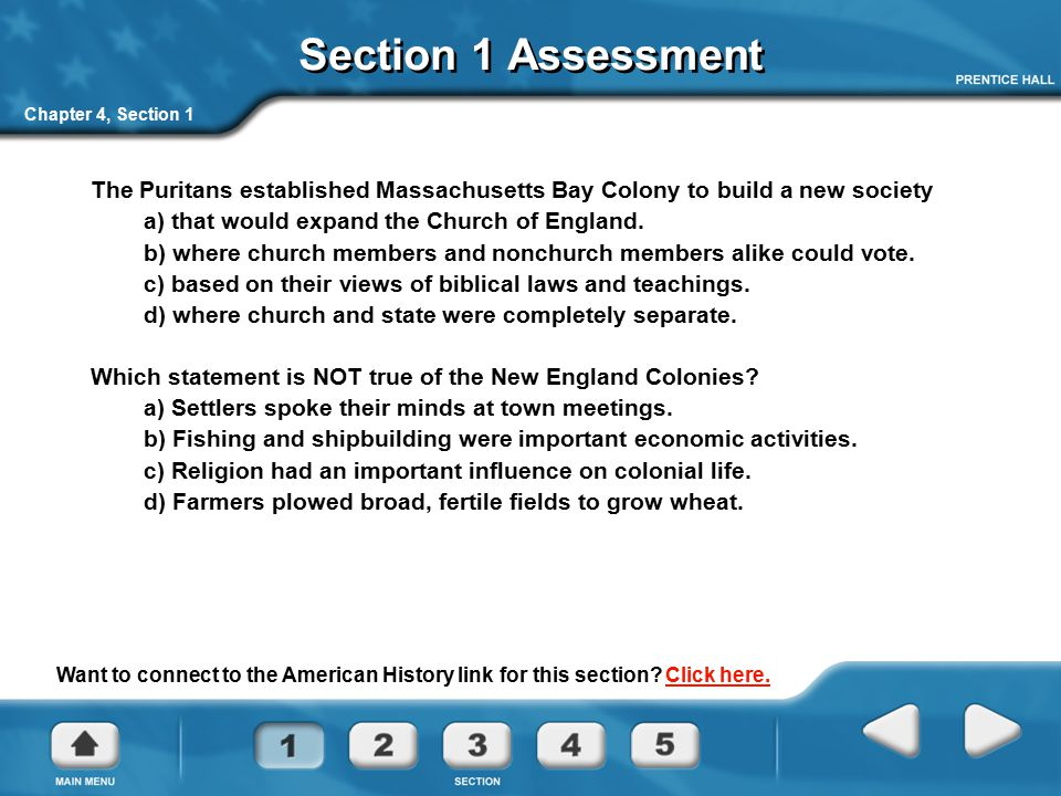 Section 1 Assessment Chapter 4, Section 1. The Puritans established Massachusetts Bay Colony to build a new society.