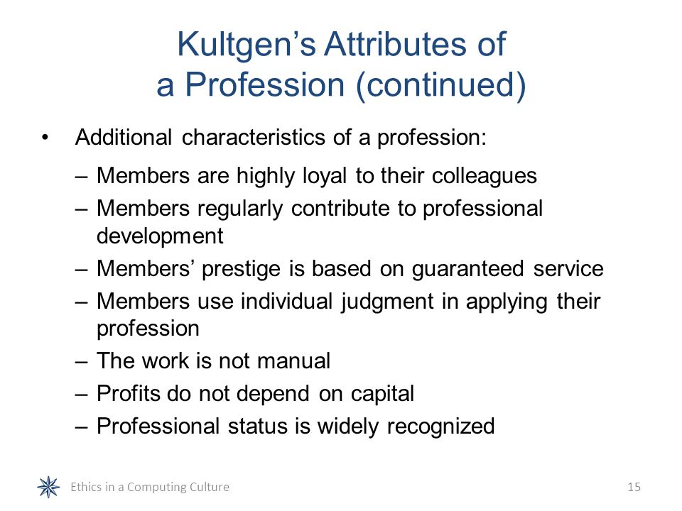 Kultgen's Attributes of a Profession (continued)