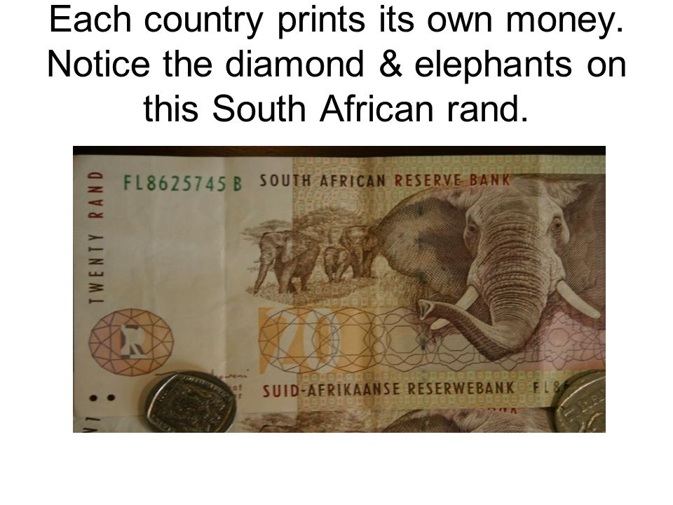 Each country prints its own money