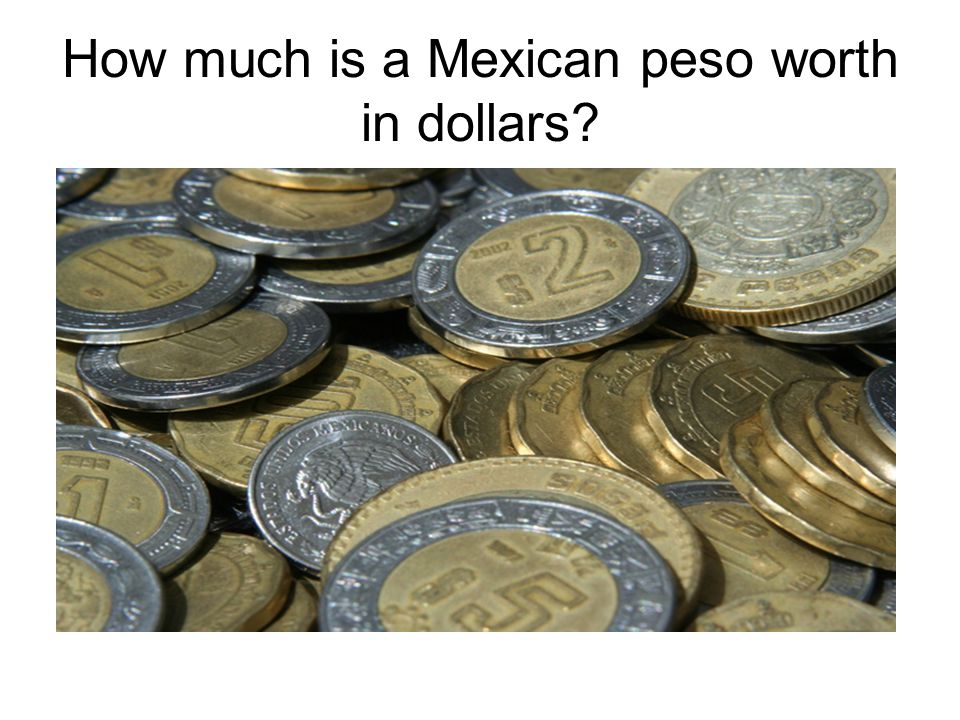 How much is a Mexican peso worth in dollars