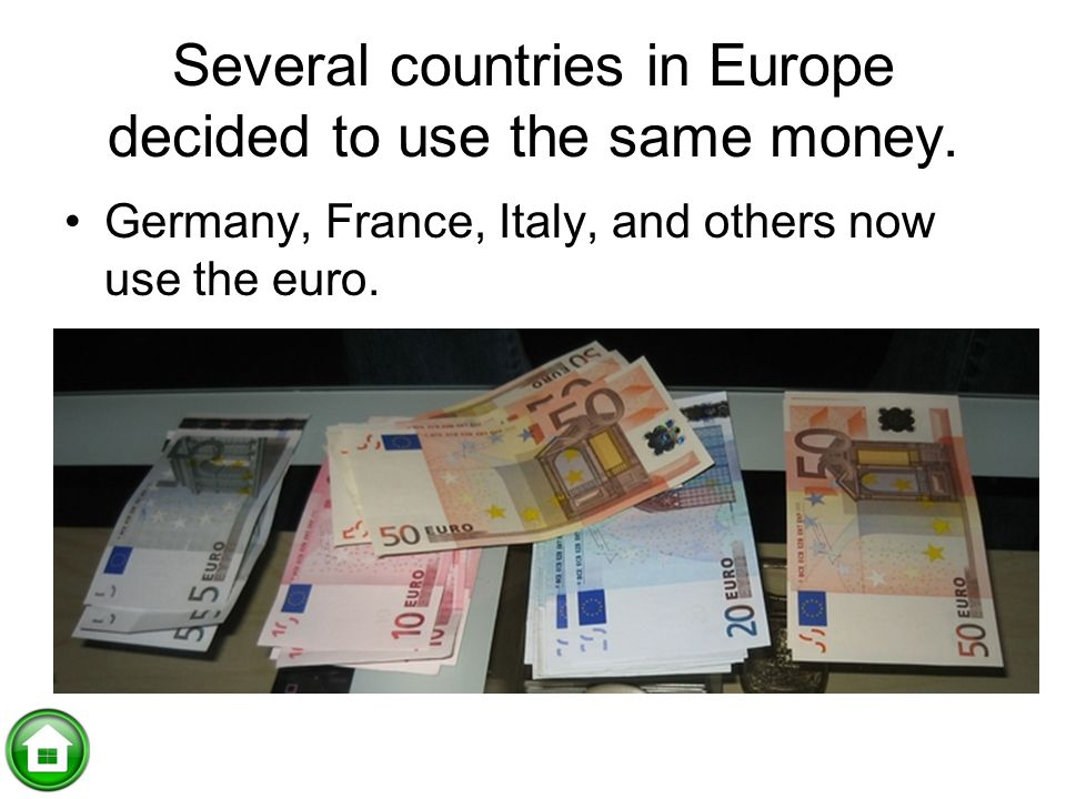 Several countries in Europe decided to use the same money.