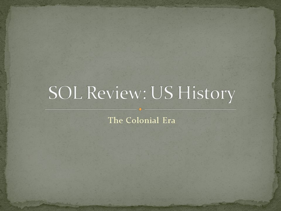 SOL Review: US History The Colonial Era