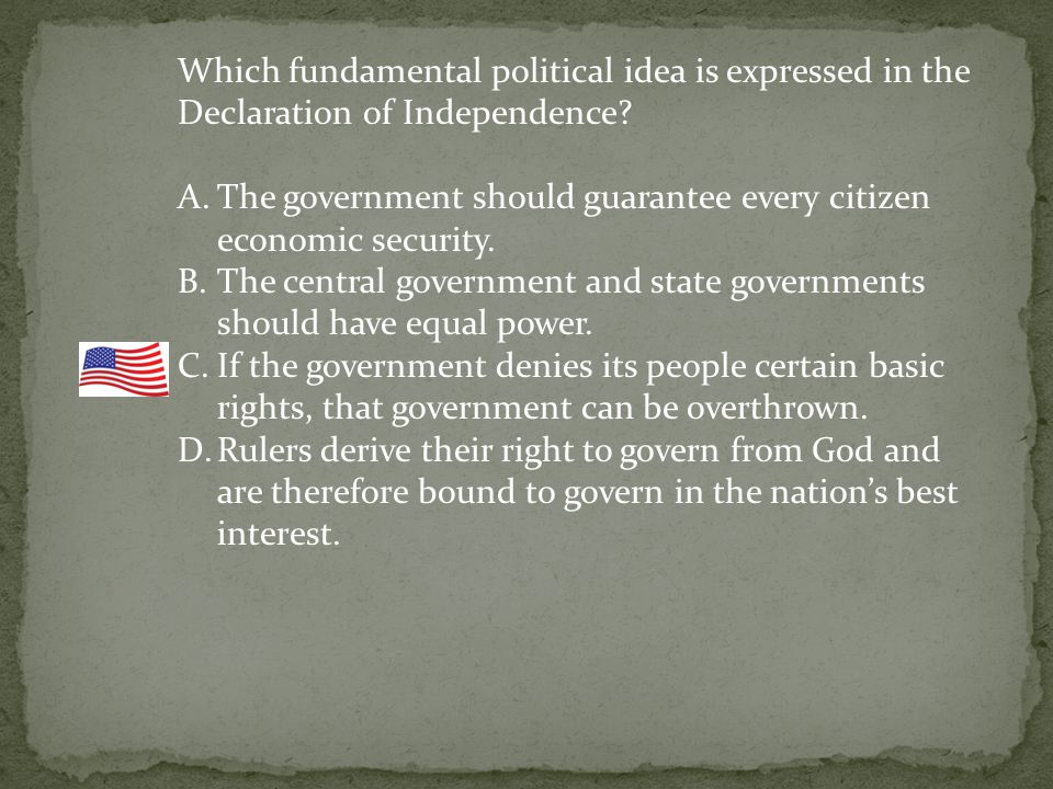 Which fundamental political idea is expressed in the Declaration of Independence