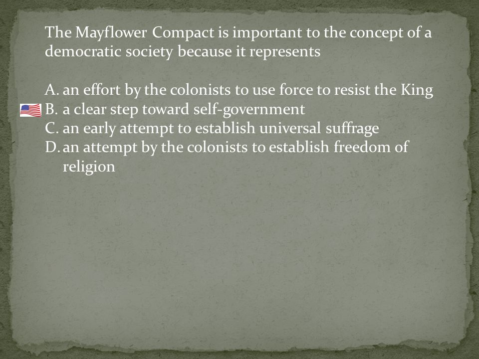 The Mayflower Compact is important to the concept of a democratic society because it represents