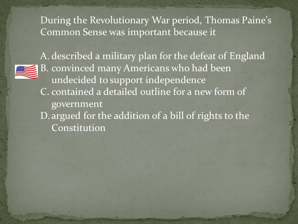 During the Revolutionary War period, Thomas Paine's Common Sense was important because it