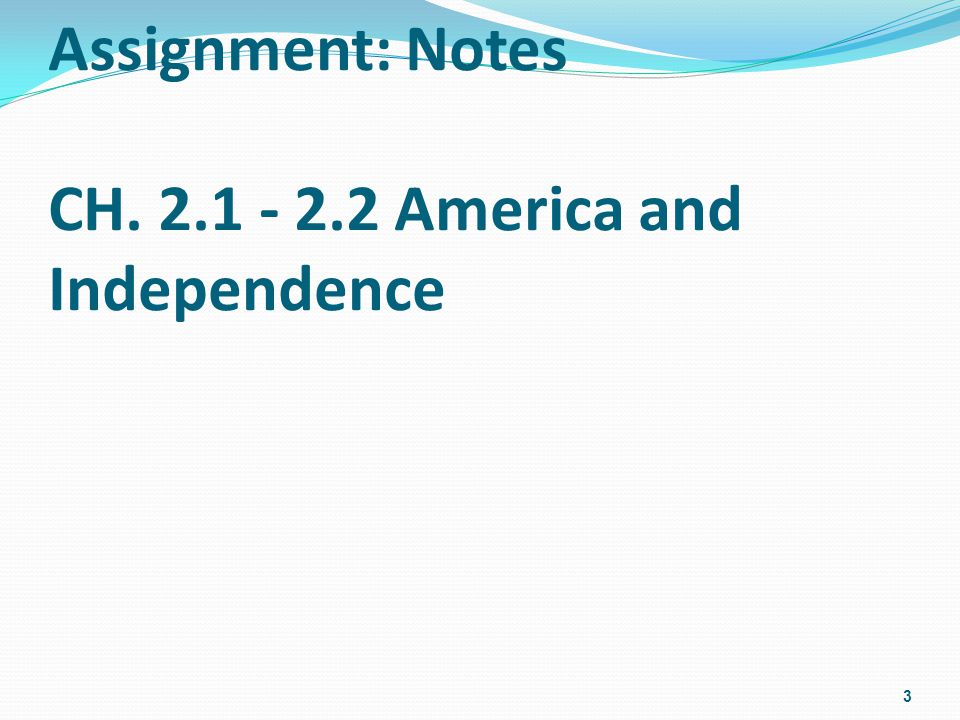 Assignment: Notes CH. 2.1 - 2.2 America and Independence