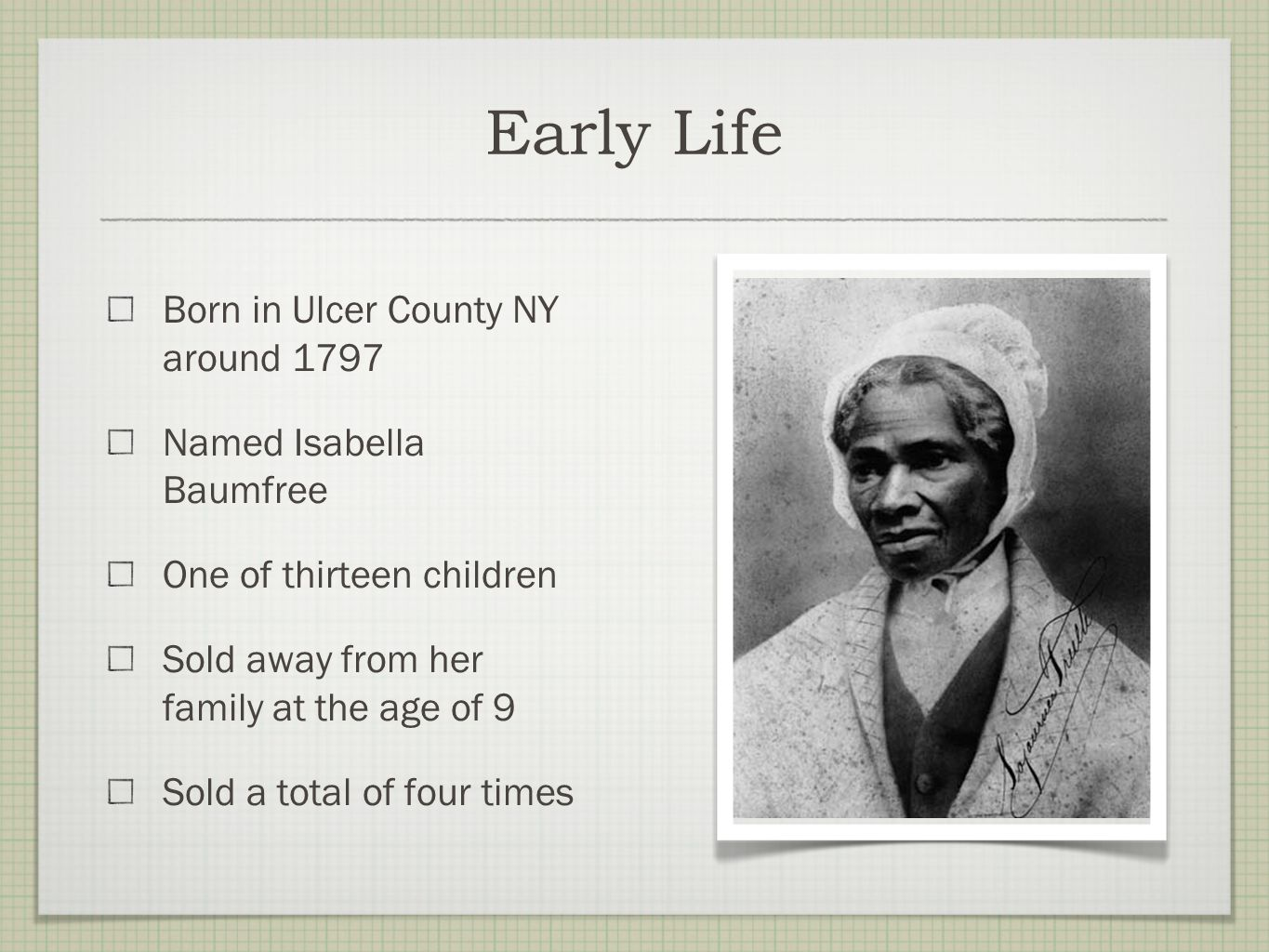 Early Life Born in Ulcer County NY around 1797 Named Isabella Baumfree