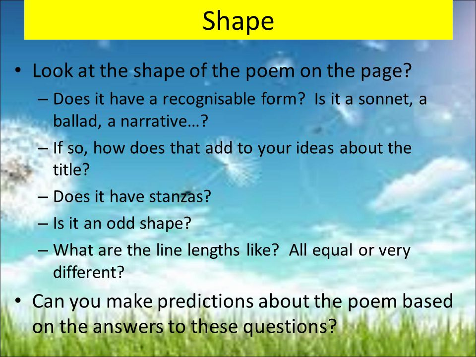 Shape Look at the shape of the poem on the page