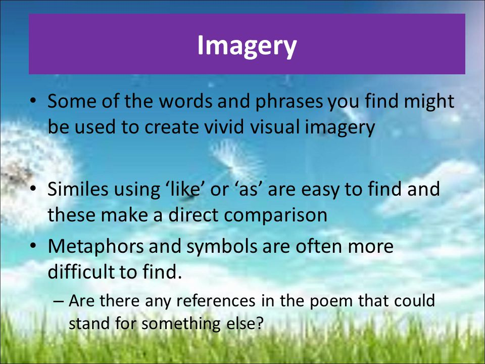 Imagery Some of the words and phrases you find might be used to create vivid visual imagery.