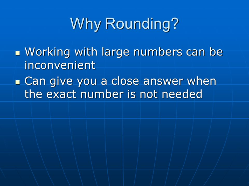 Why Rounding Working with large numbers can be inconvenient