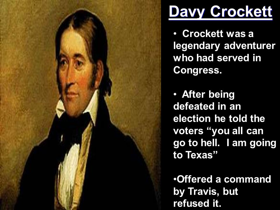 Davy Crockett Crockett was a legendary adventurer who had served in Congress.
