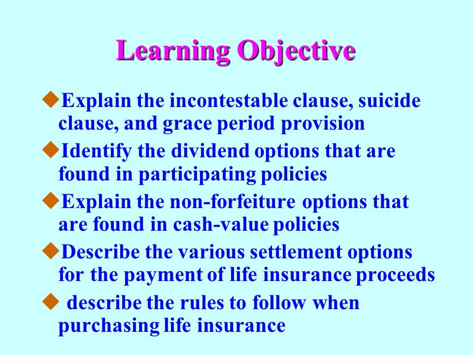 Learning Objective Explain the incontestable clause, suicide clause, and grace period provision.