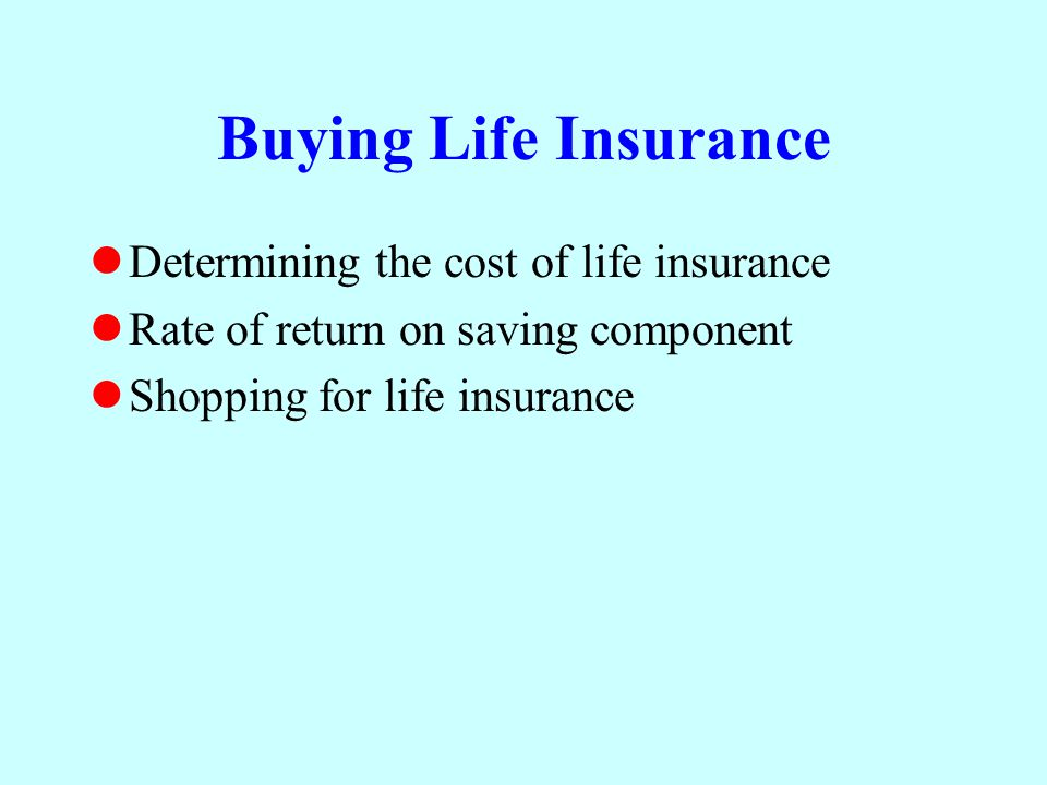 Buying Life Insurance Determining the cost of life insurance