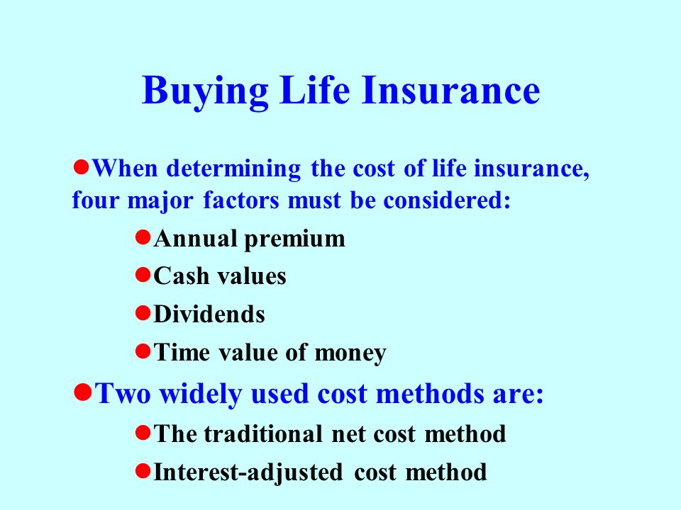Buying Life Insurance Two widely used cost methods are: