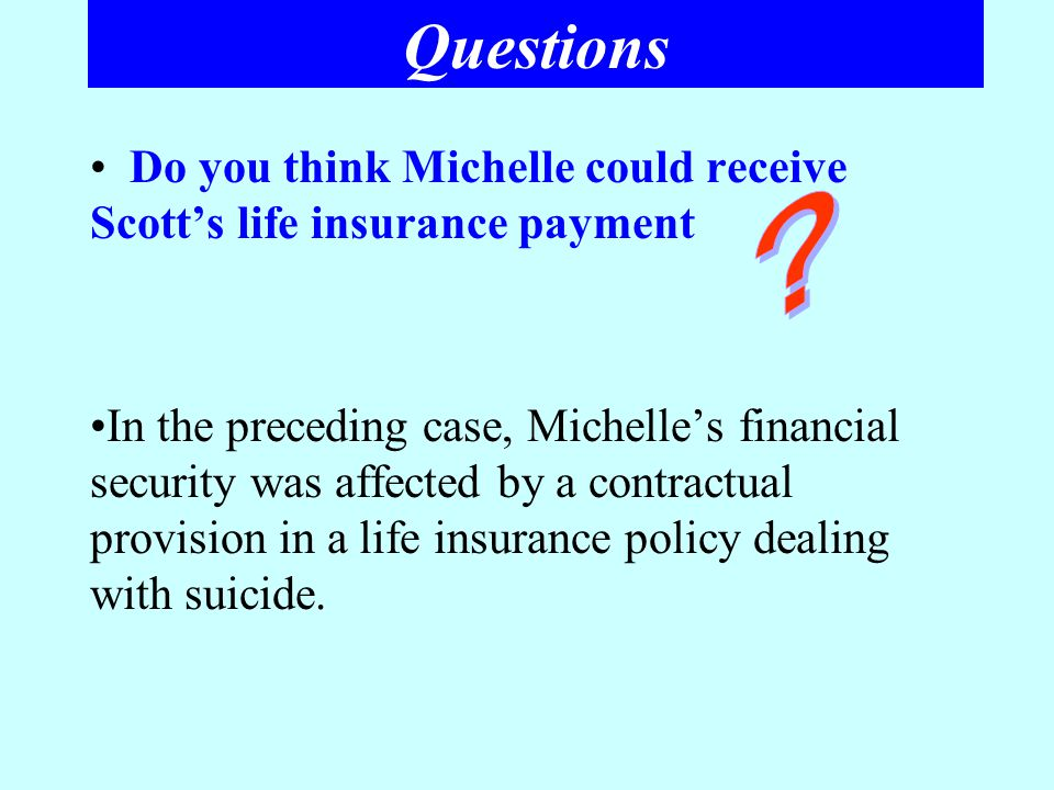 Questions Do you think Michelle could receive Scott's life insurance payment.