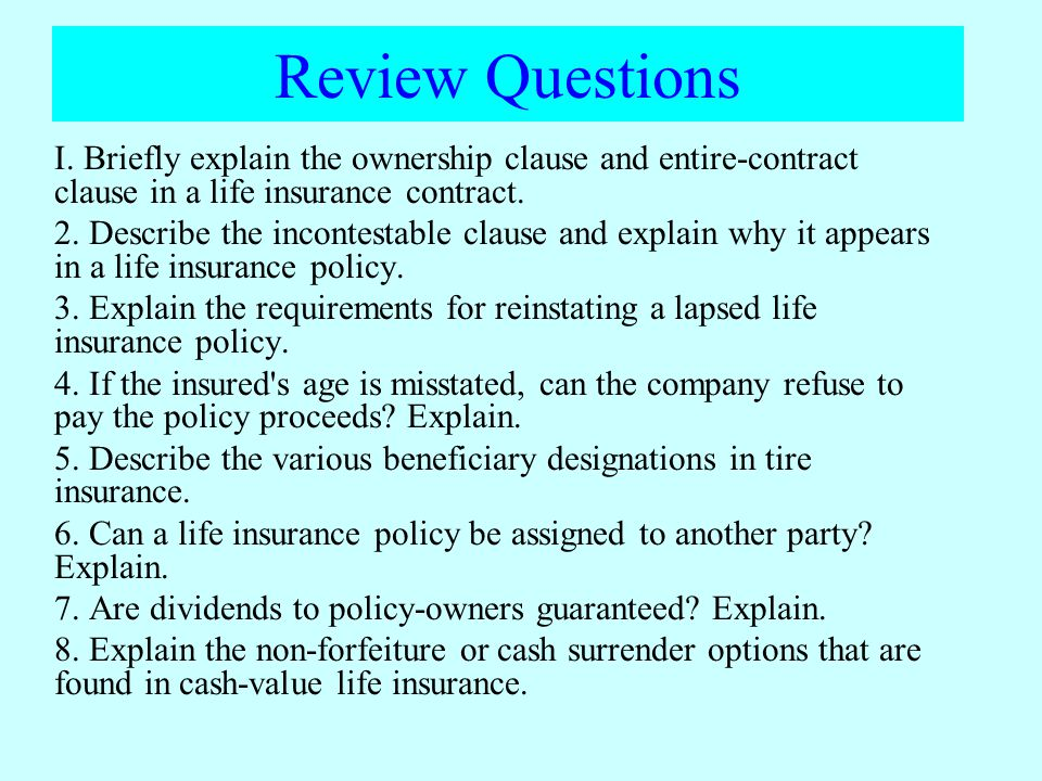 Review Questions I. Briefly explain the ownership clause and entire-contract clause in a life insurance contract.
