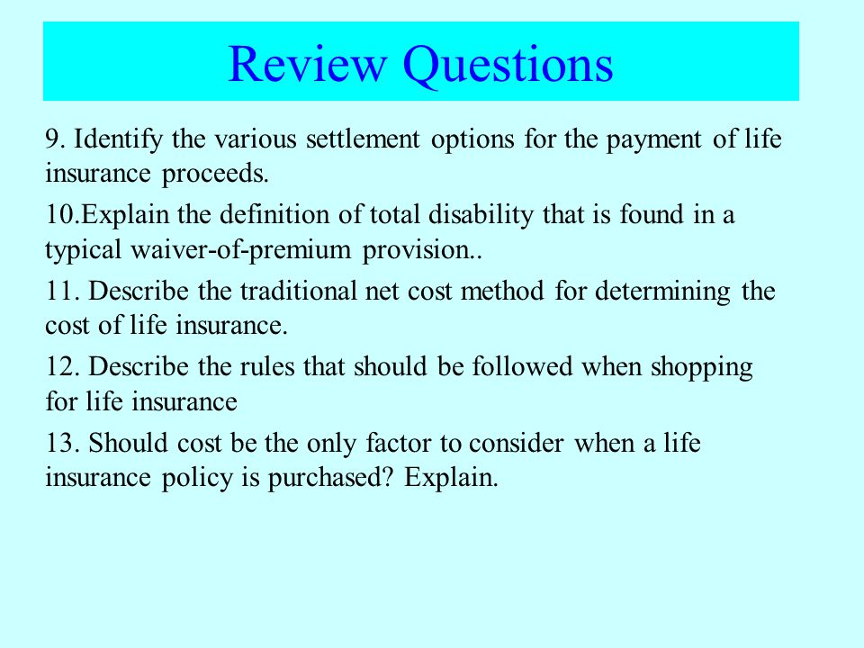Review Questions 9. Identify the various settlement options for the payment of life insurance proceeds.