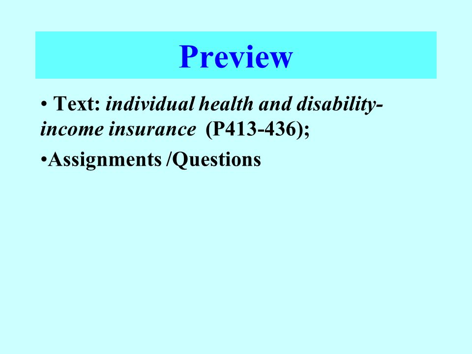 Preview Text: individual health and disability-income insurance (P413-436); Assignments /Questions