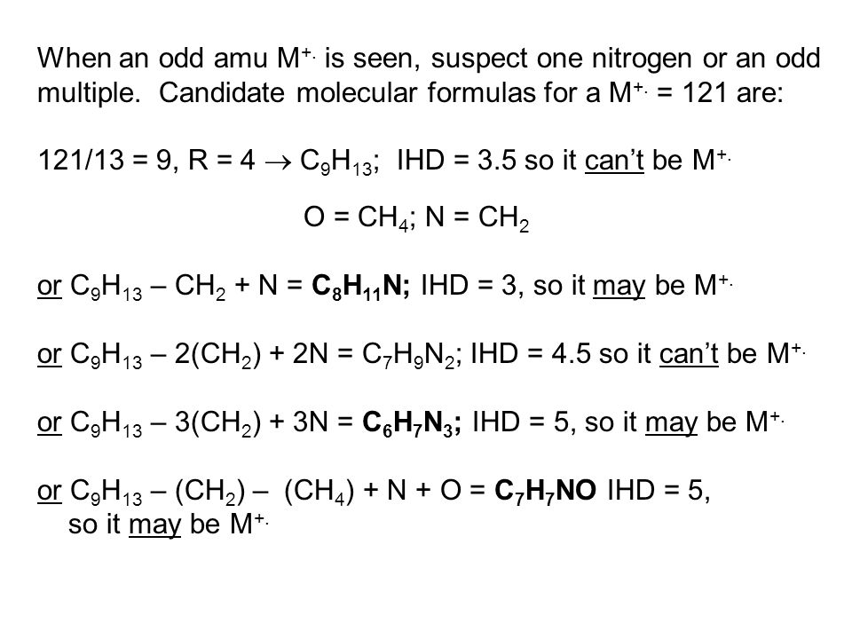When an odd amu M+. is seen, suspect one nitrogen or an odd