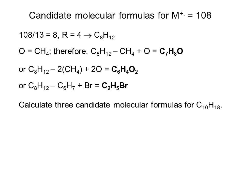 Candidate molecular formulas for M+. = 108