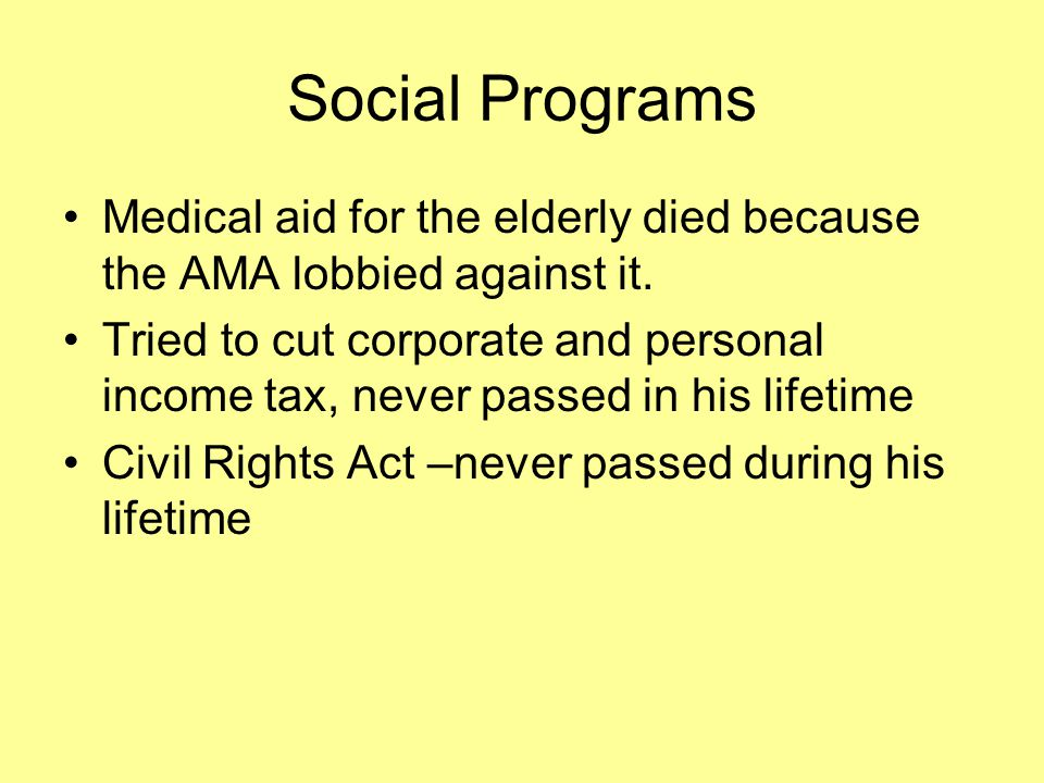 Social Programs Medical aid for the elderly died because the AMA lobbied against it.