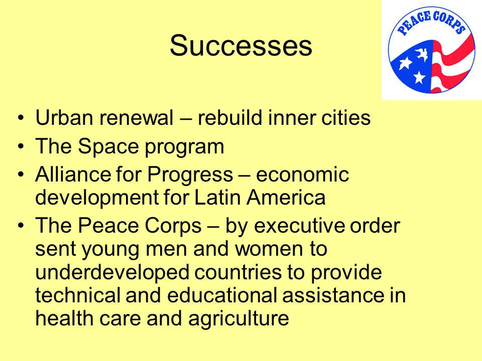 Successes Urban renewal – rebuild inner cities The Space program