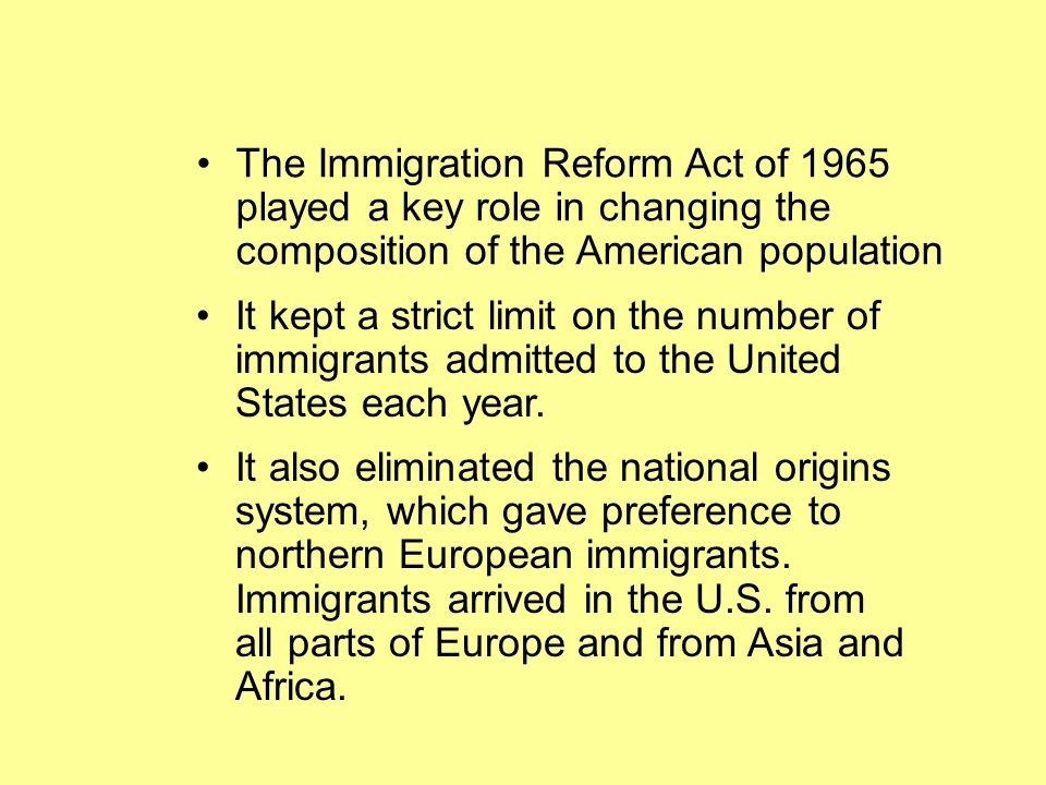 The Immigration Reform Act of 1965 played a key role in changing the composition of the American population